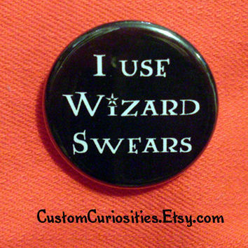 I use Wizard Swears Flair 125in pinback by CustomCuriosities