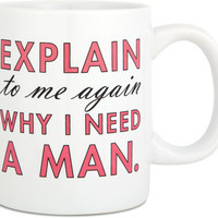 Explain to me again why I need a man Mug