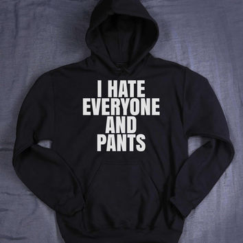 Sarcastic Sweatshirt I Hate Everyone And Pants Slogan Sarcasm Grunge Tumblr Hoodie Jumper