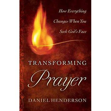 Transforming Prayer: Everything Changes When You Seek God's Face