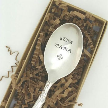 Sexy Mama -Hand Stamped Spoon -Gift for Best Friend, Gift for Woman, Gift for Girlfriend