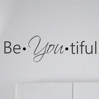 Be YOU tiful (Beautiful) Vinyl Wall Decal Sticker Wall Quote Decals Stickers