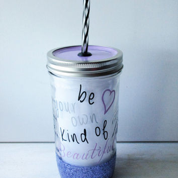 Be Your Own Kind of Beautiful, Glitter Dipped Mason Tumbler/Glitter Tumbler/Glitter Dipped/Mason Tumbler/Mason Jar