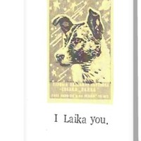 'I Laika You' Greeting Card by bluespecsstudio