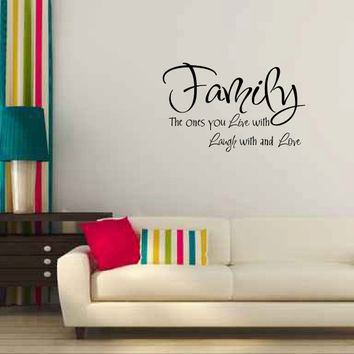Family The Ones You Live With Laugh With and Love Vinyl Wall Words Decal Sticker Graphic
