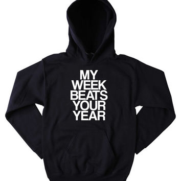 Funny My Week Beats Your Year Sweatshirt Sarcasm New Year Sarcastic Tumblr Hoodie