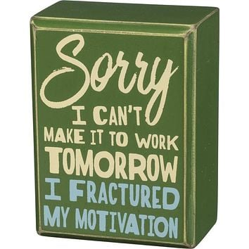 Fractured My Motivation Wooden Box Sign