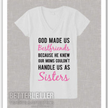 God Made us Best Friends our Mothers Couldn't Handle us as sisters shirt