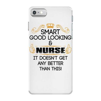 smart good looking nurse doesnt get better this iPhone 7 Case