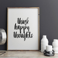 printable art,think happy thoughts,quotes,brushes art,word art,office decor,apartment decor,wall decor,motivational quote,positive vibes