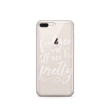 CLEARANCE iPhone 7 Clear Case Cover - Feed Me and Tell Me I'm Pretty