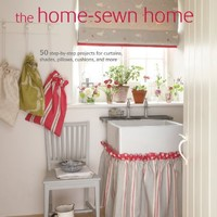 The Home-Sewn Home: 50 Step-by-Step Projects for Curtains, Shades, Pillows, Cushions, and More
