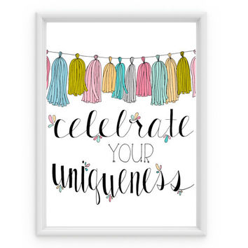 Celebrate Your Uniqueness, Art Print, Inspirational Quote