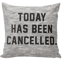 Today Has Been Cancelled Pillow