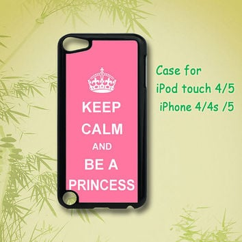 Keep Calm and Be A Princess  - ipod touch 5 case ,ipod touch 4 case , iphone 4 / 4S case , iphone 5 case ,  in black or white