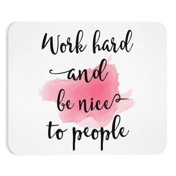 Work Hard And Be Nice To People Quote Mouse Pad