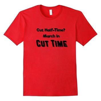 Cut Half-Time March in Cut Time Marching Band Protest shirt