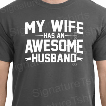 Funny Wedding Shirt Anniversary Gift My Wife Has An Awesome Husband T-shirt shirt Groom  T-Shirt Tee Shirt Mens Ladies Womens Wedding gift