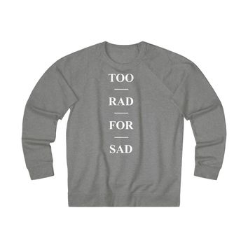 Too Rad For Sad Unisex Sweatshirt
