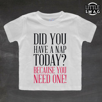 Did You Have A Nap Today (white shirt) - toddler apparel, kids t-shirt, children's, kids swag, fashion, clothing, nap, funny kids shirt,