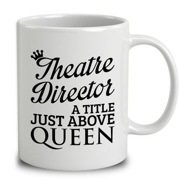 Theatre Director A Title Just Above Queen