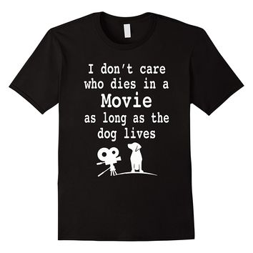 I Don't Care Who Dies In Movie As Long As Dog Lives Shirt