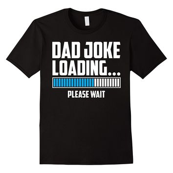 Dad Joke Loading... Please Wait - Dad's T-shirt