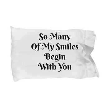 Novelty Pillowcase-So Many Of My Smiles Begins With You-Sentiment Cotton With Sayings