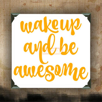 Wake Up and Be Awesome - Painted and Decorated Canvases - wall decor - wall hanging - custom canvas - inspirational quotes on canvas