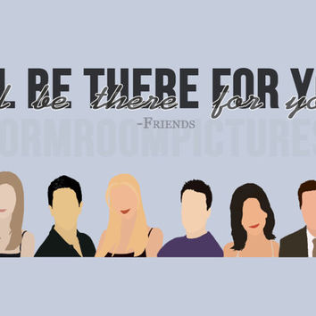 Friends I'll Be There for You Dorm Room Poster Print