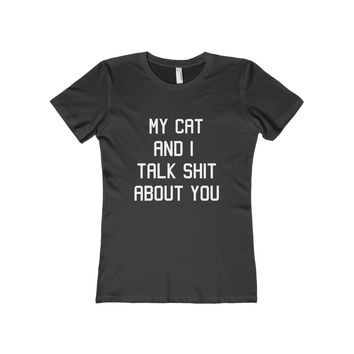 My Cat And I Talk Shit About You Women's Fitted Boyfriend Tee