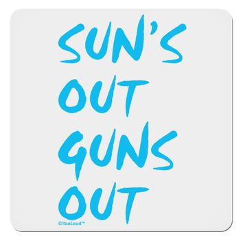 "Suns Out Guns Out - Blue 4x4"" Square Sticker"