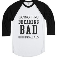 Going Thru Breaking Bad Withdrawals-Unisex White/Black T-Shirt