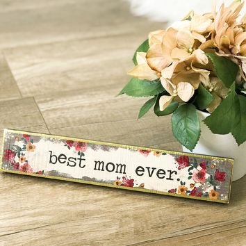 Best Mom Ever Skinny Sign