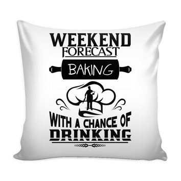 Funny Graphic Pillow Cover Weekend Forecast Baking With A Chance Of Drinking