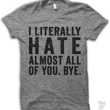 I Literally Hate Almost All Of You Shirt