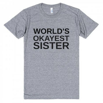 World's Okayest Sister  Funny T-Shirt