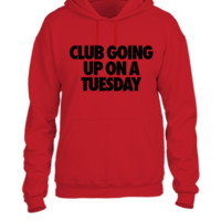 Club Going Up On A Tuesday - UNISEX HOODIE