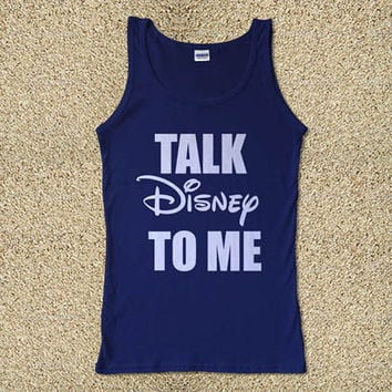 Talk Disney To Me for Tank Top Mens and Tank Top Girls