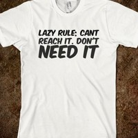 LAZY RULE; CANT REACH IT. DON'T NEED IT