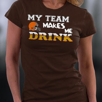 Cleveland Browns,cleveland Browns Tshirt,browns T Shirt,cleveland Browns My Team Makes Me Drink T-shirt