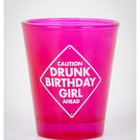 'Caution Drunk Birthday Girl Ahead' Shot Glass