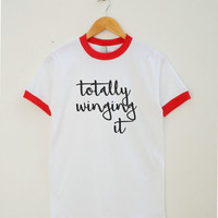 Totally Winging It Shirt Funny Tshirt Tumblr Shirt Quote Shirt Teen Tshirt Women Tee Shirt Men Tee Shirt Ringer Shirt Short Sleeve Shirt