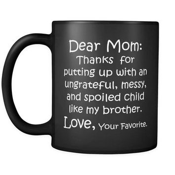 DEAR MOM Thanks for Putting Up ... MY BROTHER / Funny Gift / Black Coffee Mug 11oz.