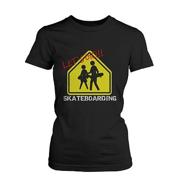 Let's Go Skateboarding Sign T-shirt Graphic Tee for Skateboarder Women's Shirt