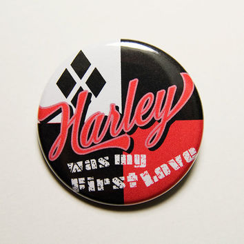 Harley was my first love comic book pinback button - 1.5 inch