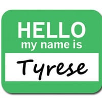 Tyrese Hello My Name Is Mouse Pad