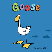 Goose by Laura Wall/ Illustrated by Laura Wall