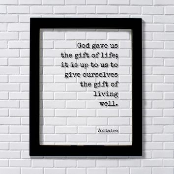 Voltaire - Floating Quote - God gave us the gift of life; it is up to us to give ourselves the gift of living well - Motivational - Modern