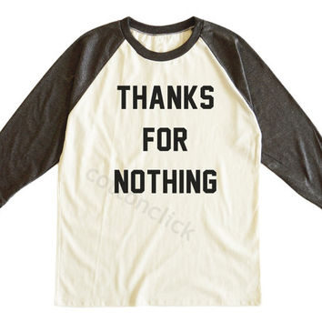 Thanks For Nothing Tee Shirt Funny Quote Tee Shirt Fashion Tee Shirt Unisex Tee Men Tee Women Tee Shirt Raglan Tee Shirt Baseball Tee Shirt